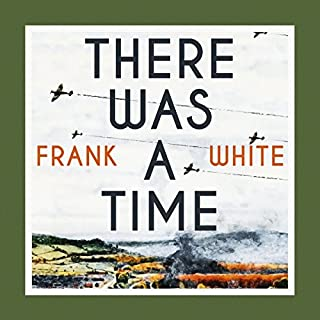 There Was a Time                   By:                                                                                                                                 Frank White                               Narrated by:                                                                                                                                 Jonathan Keeble                      Length: 8 hrs and 43 mins     19 ratings     Overall 4.2