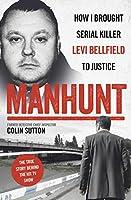 Manhunt: How I Brought Serial Killer Levi Bellfield to Justice