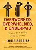 Overworked, Overwhelmed, and Underpaid: Simple Steps to Go From Stress to Success (English Edition)