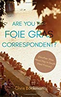 Are You the Foie Gras Correspondent?: Another Slow News Day in South West France