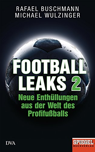 Football Leaks 2: Neue Enthüllungen aus der Welt des Profifußballs - Ein SPIEGEL-Buch