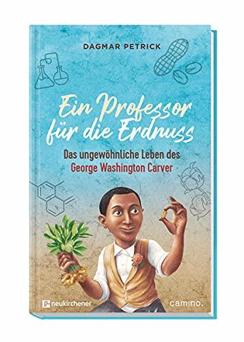 Ein Professor für die Erdnuss: Das ungewöhnliche Leben des George Washington