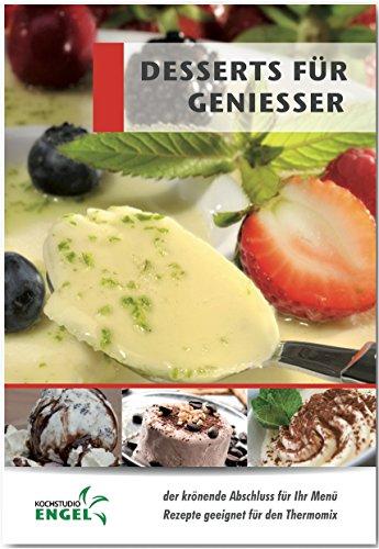 Desserts für Geniesser: Rezepte geeignet für den Thermomix
