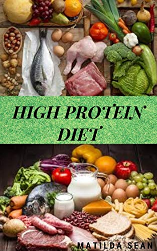 High Protein Diet A Simple And Irresistible High Protein Food Recipes Meal That Can Be Prepare In 30mins For The Whole Family For Healthy Growth Kindle Edition By Sean Matilda Health