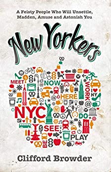 New Yorkers: A Feisty People Who Will Unsettle, Madden, Amuse and Astonish You (Wild New York) by [Clifford Browder]