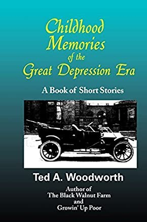 Childhood Memories Of The Great Depression: A Book Of Short Stories (Black Walnut Farm Series) by Ted Woodworth (2009-03-08)