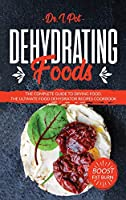 Dehydrating Foods: The Complete Guide to Drying Food. The Ultimate Food Dehydrator Recipes Cookbook