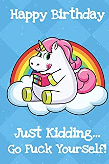 Happy Birthday Just Kidding Go Fuck Yourself: Creative Funny and Original Humor Unicorn Birthday Card with Blue Diamond Background and White Text