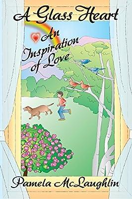 A Glass Heart: An Inspiration of Love