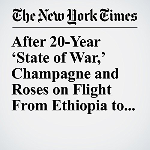 After 20-Year 'State of War,' Champagne and Roses on Flight From Ethiopia to Eritrea copertina
