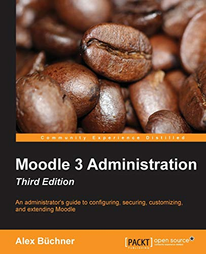 Compare Textbook Prices for Moodle 3 Administration - Third Edition: An administrator's guide to confi guring, securing, customizing, and extending Moodle 3 Edition ISBN 9781783289714 by Buchner, Alex