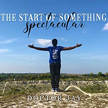 The Start of Something Spectacular