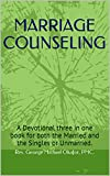 MARRIAGE  COUNSELING: A Devotional three in one Book for both the married and the singles or unmarried. (English Edition)