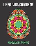 Libro para Colorear Mandalas de Pascua: 30 diseños unicos de huevos de pascua con dibujos de mandala para adultos. Colorear mandalas para relajarte, ... creatividad e imaginacion con colores.