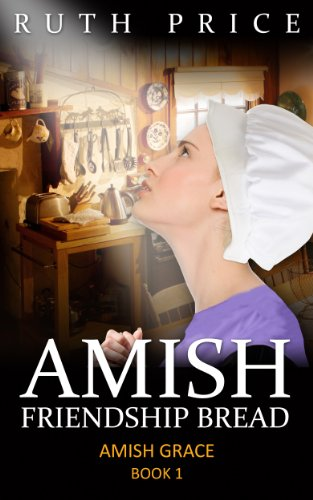 Amish Friendship Bread - Book 1 (Amish Grace)