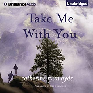 Take Me With You                   By:                                                                                                                                 Catherine Ryan Hyde                               Narrated by:                                                                                                                                 Jeff Cummings                      Length: 10 hrs and 34 mins     4,640 ratings     Overall 4.3
