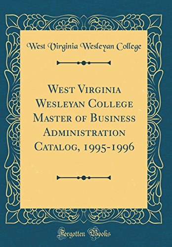West Virginia Wesleyan College Master of Business Administration Catalog, 1995-1996 (Classic Reprint)