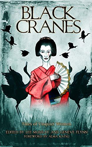 Black Cranes: Tales of Unquiet Women - Kindle edition by Bulkin, Nadia,  Cuyegkeng, Elaine, Chupeco, Rin, Sng, Christina, Yuriko Smith, Angela, Lee,  Gabriela, Mason, Rena, Murray, Lee, Flynn, Geneve, Katsu, Alma .