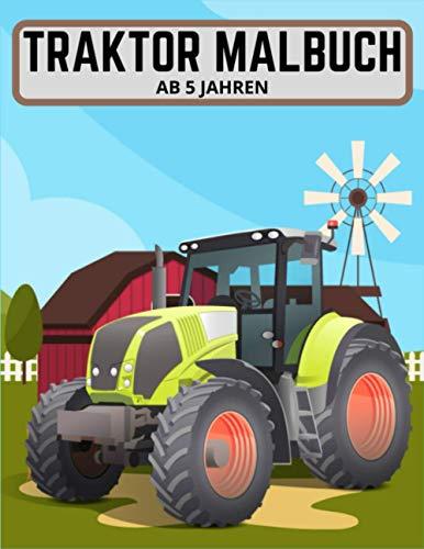 Traktor Malbuch ab 5 Jahren: Das Malbuch für echte Traktoren für Jungen und Mädchen mit verschiedenen lustigen Traktordesigns, mit denen sie stundenlang färben können