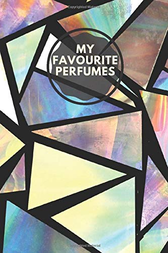 """My Favourite Perfumes: Fragrance and Perfume Collection Review & Record Notebook, Keepsake Book Journal to Rate Concentrated Essential Oils, Cologne, ... 6""""x9"""" 120 pages (Perfumes Guide Notepad)"""