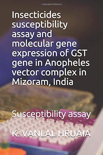 Insecticides susceptibility assay and molecular gene expression of GST gene in Anopheles vector complex in Mizoram, India: Susceptibility assay (Anopheles Mosquito, Band 1)