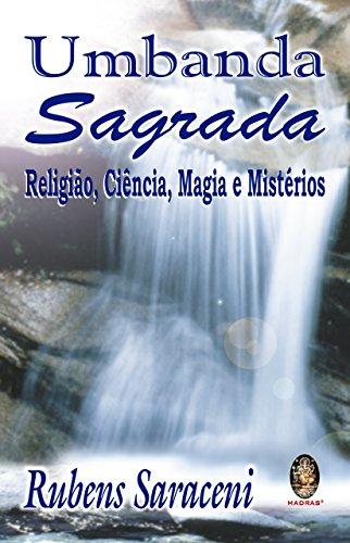 Umbanda sagrada: Religião, ciência, magia e mistérios