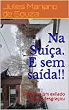 Na Suíça. E sem saída!!: Diário de um exilado que se desgraçou (Portuguese Edition)