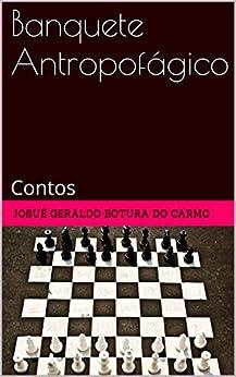Banquete Antropofágico: Contos (Portuguese Edition) by [josué geraldo botura do carmo]