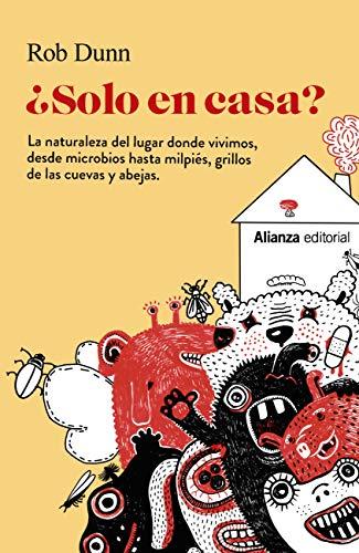 ¿Solo en casa?: La naturaleza del lugar donde vivimos, desde microbios hasta milpiés, grillos de las cuevas y abejas (Libros Singulares (LS) nº 935)