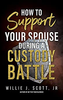How to Support your Spouse during a Custody Battle by [Willie Scott]