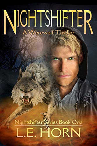 NIGHTSHIFTER: A Werewolf Thriller (Book 1 of 5) by [L.E. Horn]