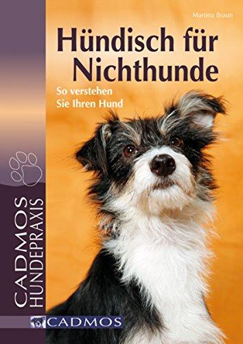 Hündisch für Nichthunde: So verstehen Sie Ihren Hund (Mit Hunden Kommunizieren)