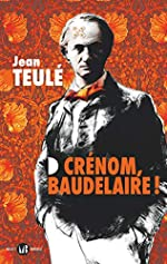 Crénom, Baudelaire ! de Jean Teulé