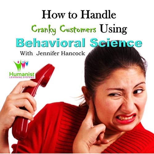 How to Handle Cranky Customer Problems Using Behavioral Science  By  cover art