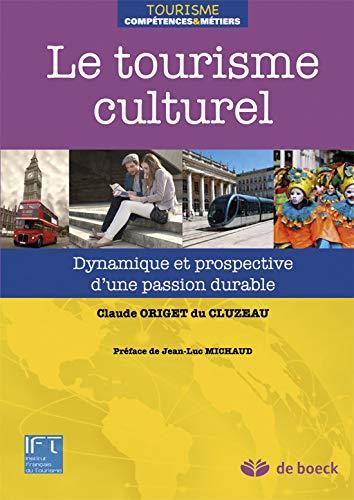 Le tourisme culturel dynamique et prospective d'une passion durable
