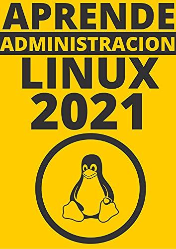 APRENDE ADMINISTRACION DE LINUX EN 2021 : : COMPRENDE TODAS LAS DEPENDENCIAS DE LINUX COMO : Debian , Ubuntu ,Linux Mint , Red Hat , Fedora Y MAS CentOS DE PRINCIPIANTE A EXPERTO