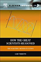 How the Great Scientists Reasoned: The Scientific Method in Action