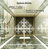 Stefanie Bürkle: Atelier + Labor: Werkstätten des Wissens (Zeitgenössische Kunst) (Gebundene Ausgabe)