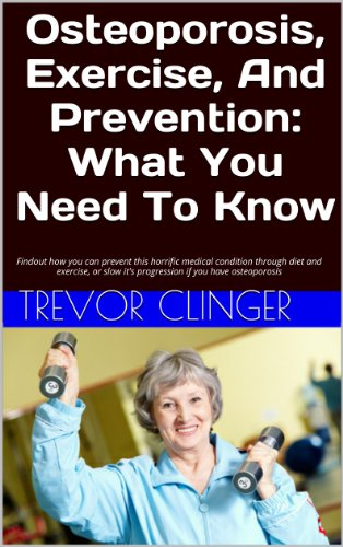 Osteoporosis, Exercise, And Prevention: What You Need To Know: Findout how you can prevent this horrific medical condition through diet and exercise, or ... if you have osteoporosis (English Edition)