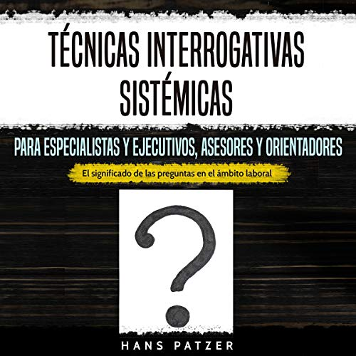 Técnicas interrogativas sistémicas para especialistas y ejecutivos, asesores y orientadores [Systemic Questioning Techniques for Specialists and Executives, Consultants and Coaches] Titelbild
