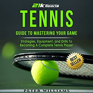 Tennis: Guide to Mastering Your Game     Strategies, Equipment, and Drills to Becoming a Complete Tennis Player              By:                                                                                                                                 Peter Williams                               Narrated by:                                                                                                                                 Martin James                      Length: 2 hrs and 9 mins     Not rated yet     Overall 0.0
