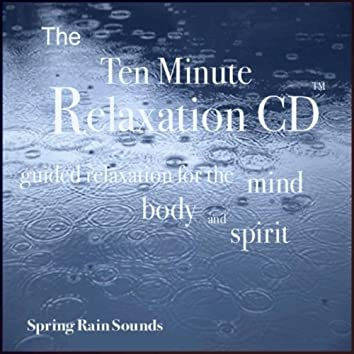 The Ten Minute Relaxation - Spring Rain Sounds