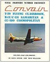 Convair T-29 Flying Classroom, C-131-R4Y Samaritan, Cc-109 Cosmopolitan (Naval Fighters Series No 14)