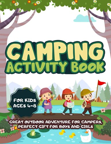 Camping Activity Book For Kids Ages 4-8: Great Outdoor Adventure For Campers, Perfect Gift For Boys And Girls, With Mazes, Connect The Dots, And Coloring Pages, Art Therapy, Enhance Creativity Skills