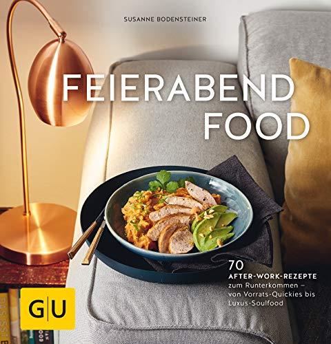 Feierabendfood: 70 After-work-Rezepte zum Runterkommen - von Vorrats-Quickies bis Luxus-Soulfood (GU Themenkochbuch)