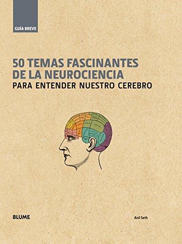 Guía Breve. 50 temas fascinantes de la neurociencia: para entender nuestro cerebro (Spanish Edition