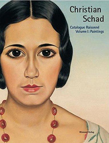 Christian Schad: Catalogue Raisonné in five volumes / Paintings: Werkverzeichnis in 4 Bänden. Band 1: Malerei (Catalogue Raisonne, Band 1)