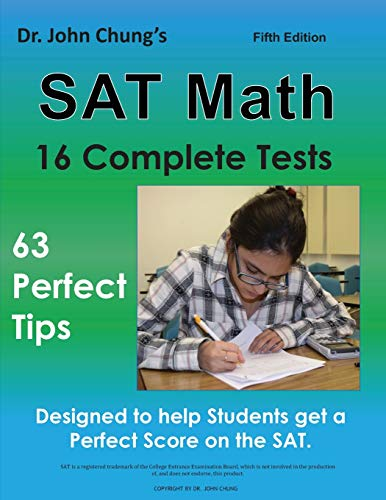 Dr. John Chung\'s SAT Math Fifth Edition: 63 Perfect Tips and 16 Complete Tests