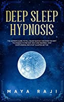 Deep Sleep Hypnosis: The Ultimate Guide to Fall Asleep Quickly. Discover the Best Techniques to Prevent and Cure Insomnia. Stop Overthinking and Start Sleeping Better.