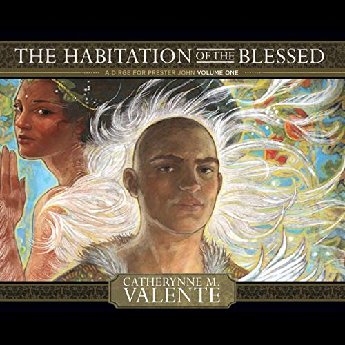 The Habitation of the Blessed Audiobook By Catherynne M. Valente cover art